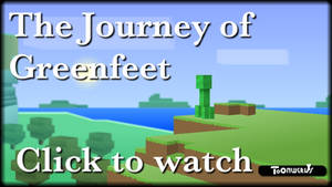 Minecraft Documentary: The Journey of Greenfeet by LegendaryFrog