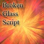 Broken Glass Script by CabinTom