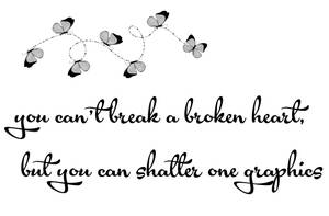 You Can't Break A Broken Heart, But You Can Shatte by goldensealgraphic