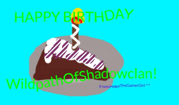 Happy Birthday WildpathOfShadowclan! by HelenTheGamerGirl