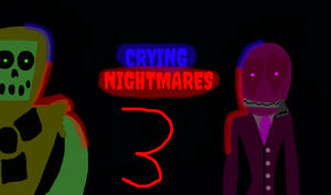 CRYING NIGHTMARES - Chapter 3: Almost Close to God