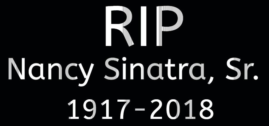 RIP Nancy Sinatra, Sr. 1917-2018 by EarWaxKid