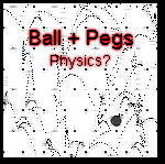 Ball + Peg Physics