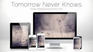 Tomorrow Never Knows Wallpaper Pack by CPDigitalDarkroom
