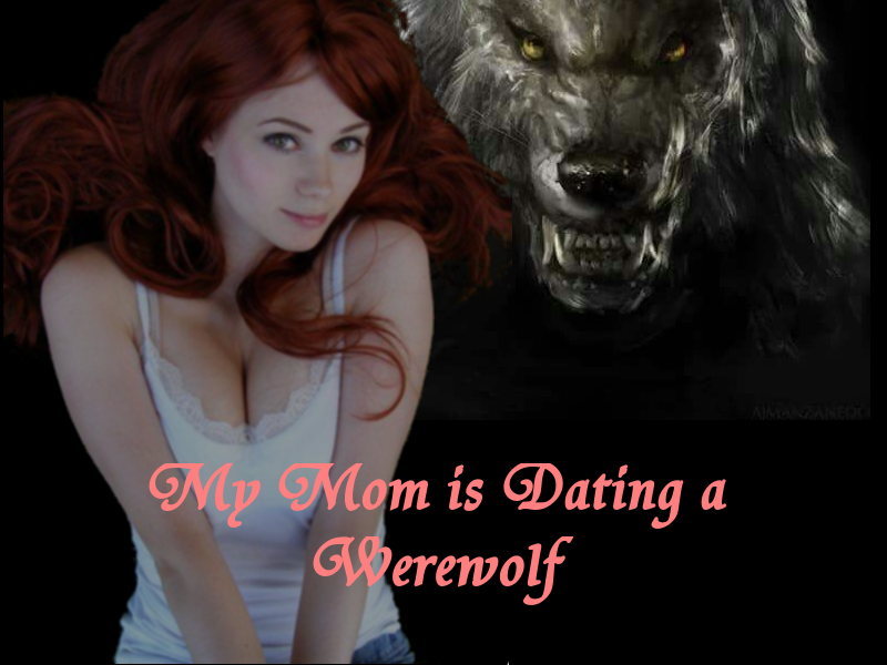 My Mom is dating a Werewolf 7 by OmuYasha