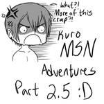 Kuro MSN Adventures Pt 2.5