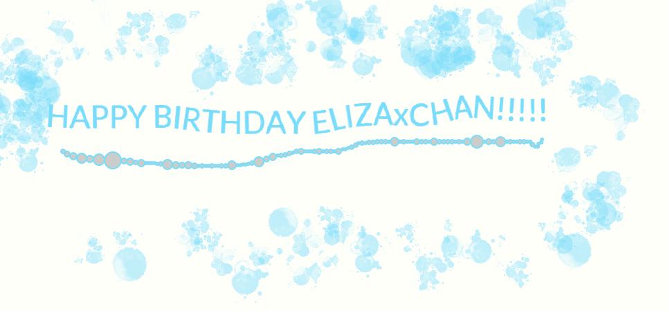 HAPPY BIRTHDAY ELIZAxCHAN!!! by manicgirl155