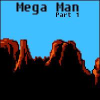 Mega Man: Part 1