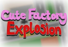 Cute Factory Explosion (Game)