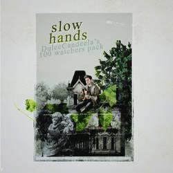 SLOW HANDS | 100 watchers pack!