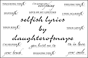 Selfish Lyrics by daughterofsnape