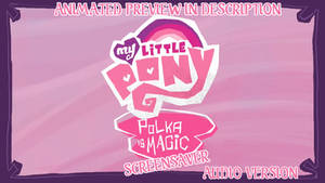 MLP - Polka is Magic Screensaver Audio version by PikachuX1000