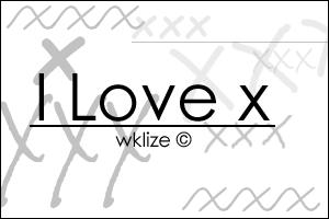 I Love Xs by WKLIZE