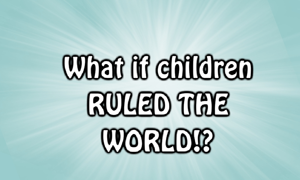Image result for if children ruled the world