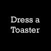 Dress a Toaster by Big-E