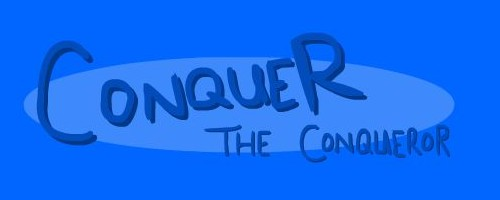 Conquer the Conqueror Demo 1 by Moozipan-Cheese