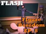 Figure Boredom Episode 8