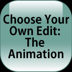 Choose Your Own Edit: The Animation