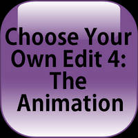 Choose Your Own Edit 4: The Animation by redryan2009