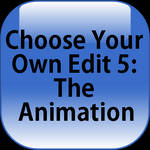 Choose Your Own Edit 5: The Animation