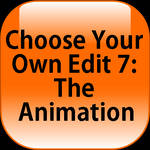 Choose Your Own Edit 7: The Animation