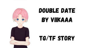Double Date Part 1 [TG/TF Story]