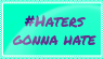 Haters gonna hate stamp by Aubergine100
