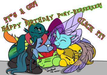 HAPPY BIRTHDAY PONY-BERSERKER!!!! by Julunis14