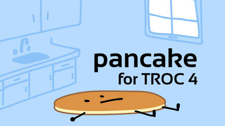 TROC 4 Challenge 0 (Pancake) by SatomiBestGirl