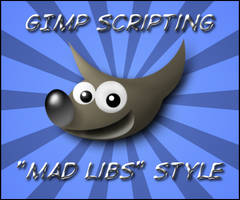 GIMP Scripts 'Mad Lib' Style by fence-post