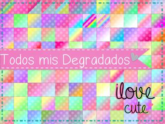Todos mis Degradados by IloveCute1220