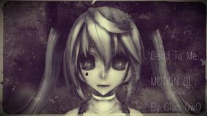 Dead To Me - MMD MOTION DL