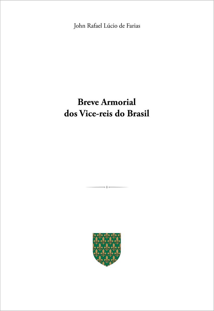 BREVE ARMORIAL DOS VICE-REIS DO BRASIL by SirJohnRafael