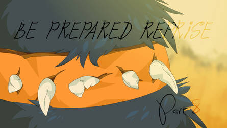 Be Prepared Reprise by xBrightpelt