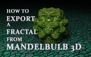 How To Export A Fractal From Mandelbulb 3D