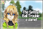 Spring Ball Trouble - a DATING GAME