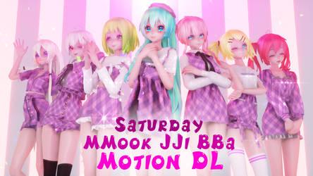 [MMD] SATURDAY - MMook JJi BBa [MOTION DL]
