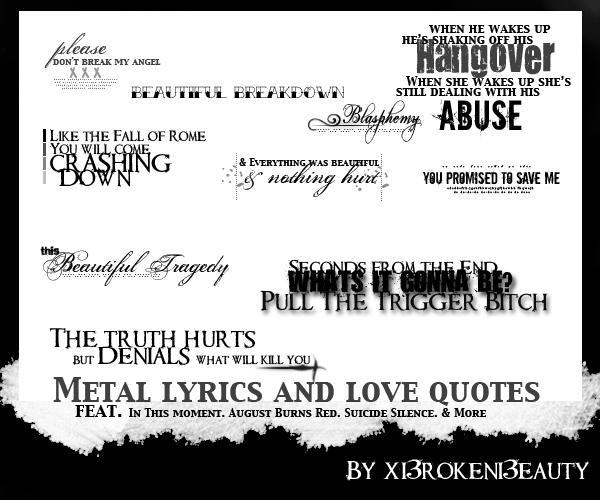 Metal lyrics + Love text vol.1 by xI3rokenI3eautyx