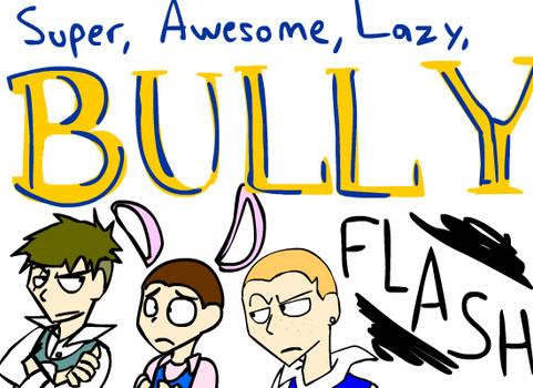 Super Awesome Lazy Bully Flash by DragonRider13025