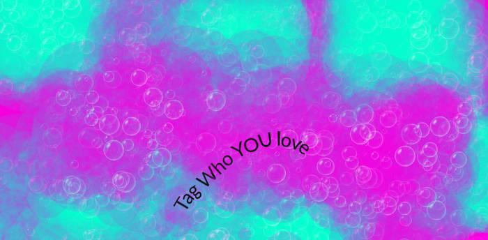 Tag who u love