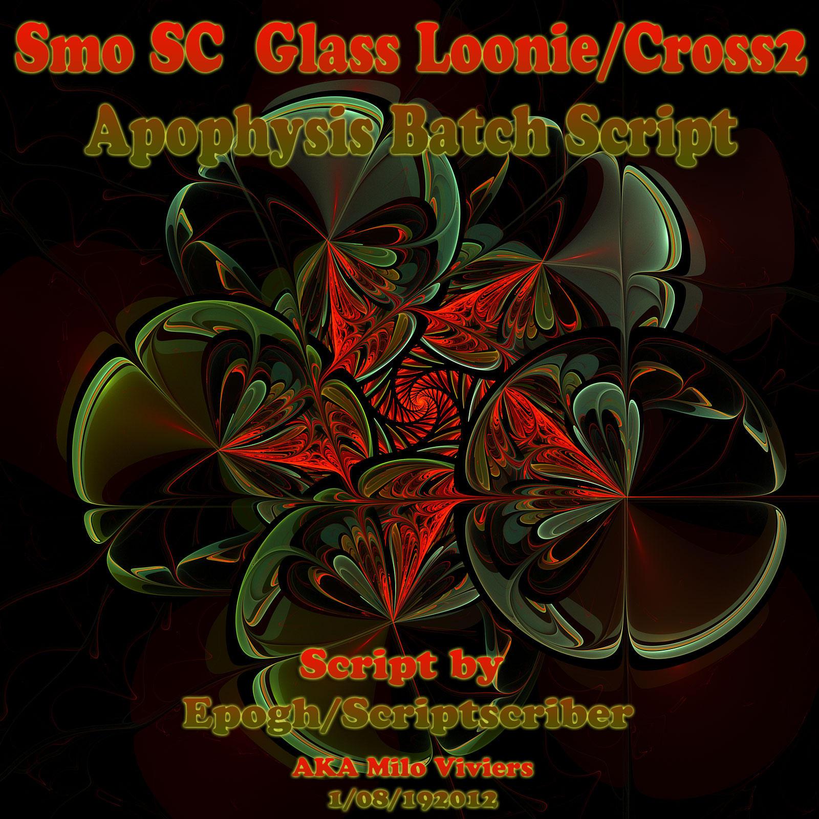 Smo SC  Glass Loonie/Cross2 Apophysis Batch Script by Scriptscriber