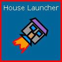 House Launcher