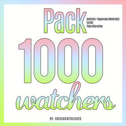 | PACK 1000 WATCHERS | by RockingWithLights