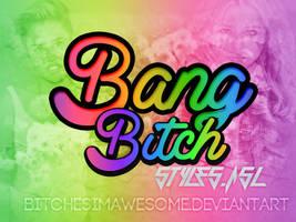 Bang Bitch.ASL