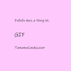 Fufufu does a thing (GIF) by TamamaCandyLover