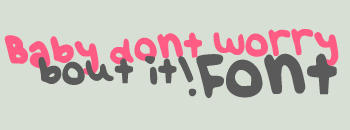 Baby dont worry bout it Font