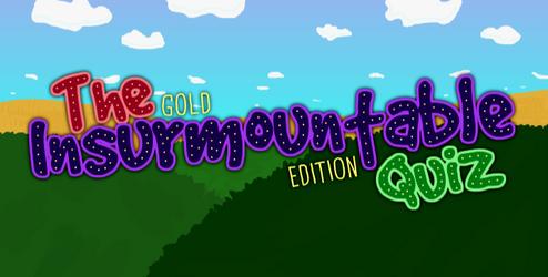 The Insurmountable Quiz: Gold Edition*
