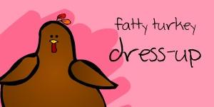 Fatty Turkey Dress-Up