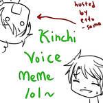 kinchi voice meme lolololol
