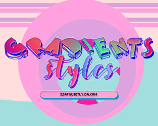 +Gradients Styles |NEW| by ISatQuietly